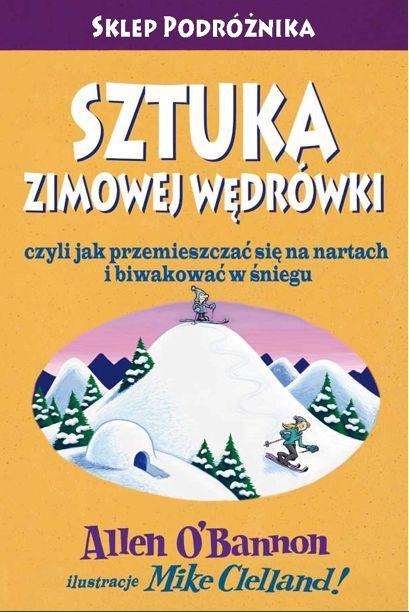 Sztuka zimowej wędrówki, czyli jak przemieszczać się na nartach i biwakować w śniegu